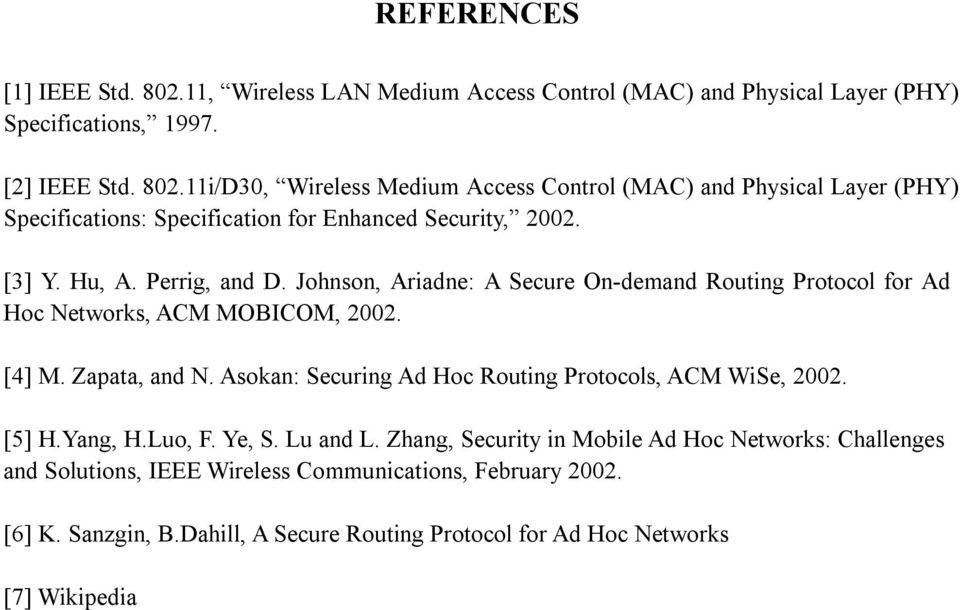 Asokan: Securing Ad Hoc Routing Protocols, ACM WiSe, 2002. [5] H.Yang, H.Luo, F. Ye, S. Lu and L.
