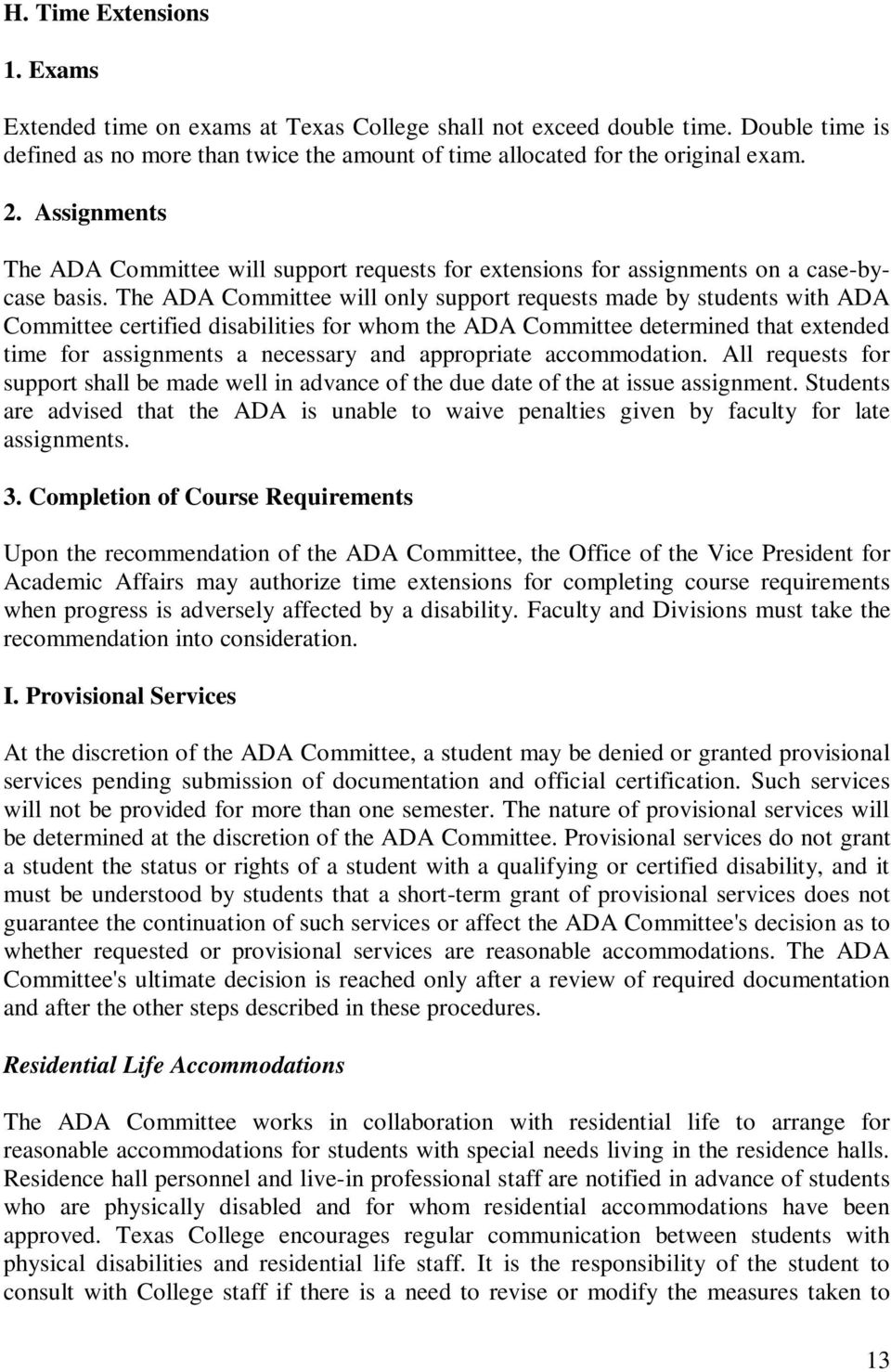 The ADA Committee will only support requests made by students with ADA Committee certified disabilities for whom the ADA Committee determined that extended time for assignments a necessary and