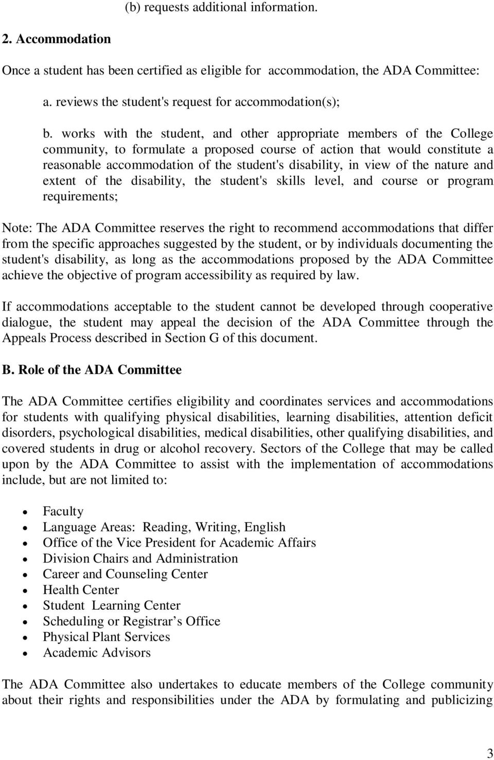 in view of the nature and extent of the disability, the student's skills level, and course or program requirements; Note: The ADA Committee reserves the right to recommend accommodations that differ