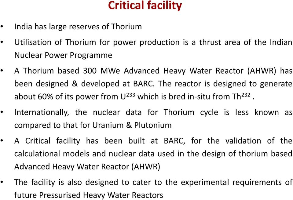 Internationally, the nuclear data for Thorium cycle is less known as compared to that for Uranium & Plutonium A Critical facility has been built at BARC, for the validation of the