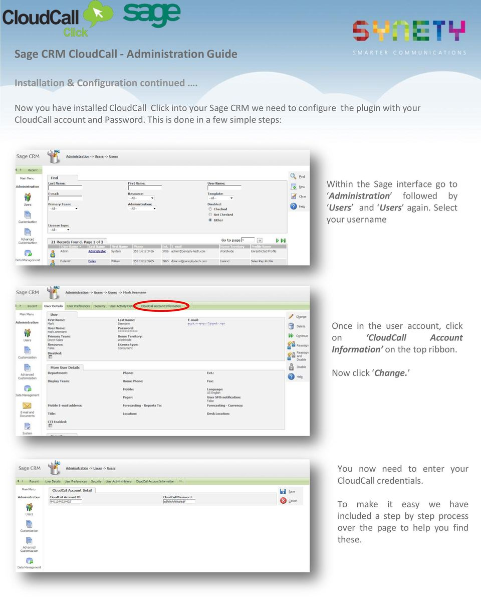 This is done in a few simple steps: Within the Sage interface go to Administration followed by Users and Users again.