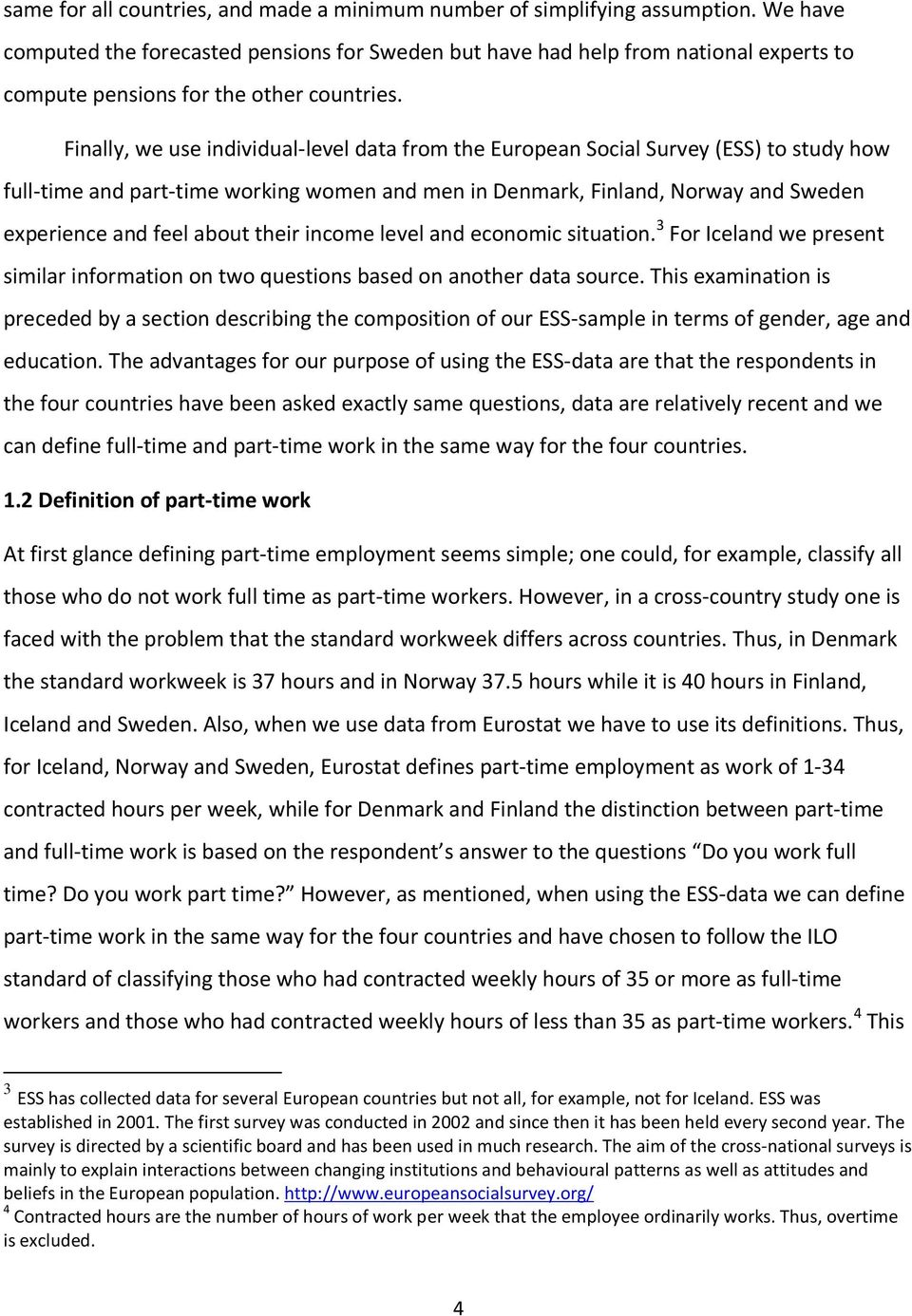 Finally, we use individual-level data from the European Social Survey (ESS) to study how full-time and part-time working women and men in Denmark, Finland, Norway and Sweden experience and feel about
