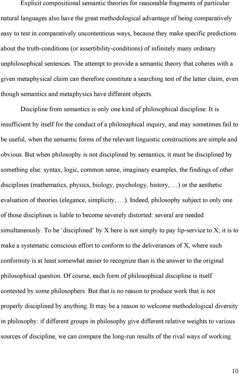 The attempt to provide a semantic theory that coheres with a given metaphysical claim can therefore constitute a searching test of the latter claim, even though semantics and metaphysics have