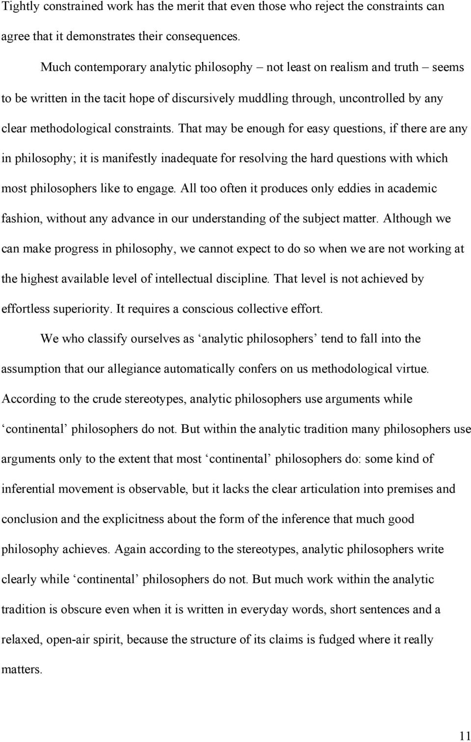 That may be enough for easy questions, if there are any in philosophy; it is manifestly inadequate for resolving the hard questions with which most philosophers like to engage.