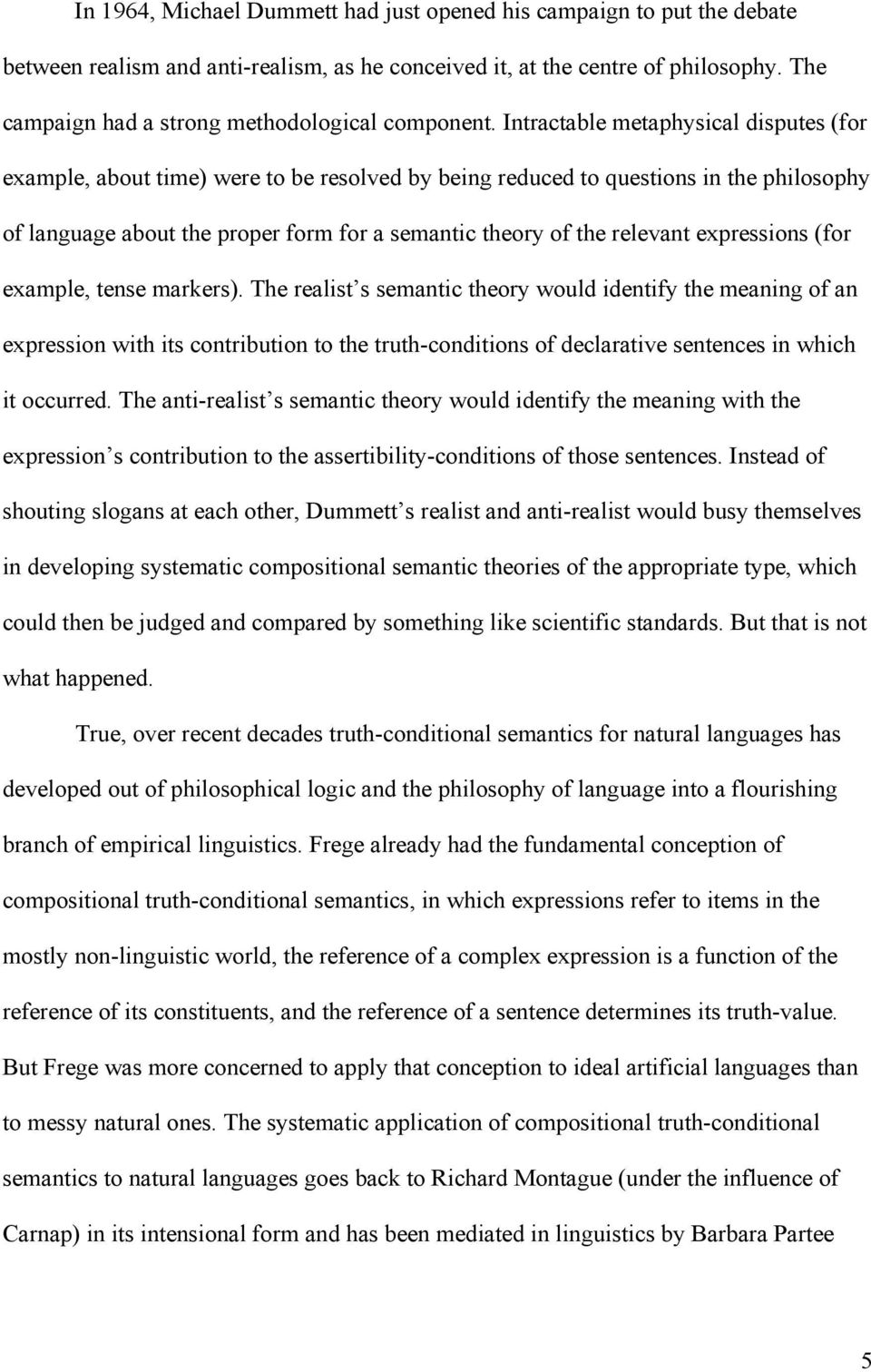 Intractable metaphysical disputes (for example, about time) were to be resolved by being reduced to questions in the philosophy of language about the proper form for a semantic theory of the relevant