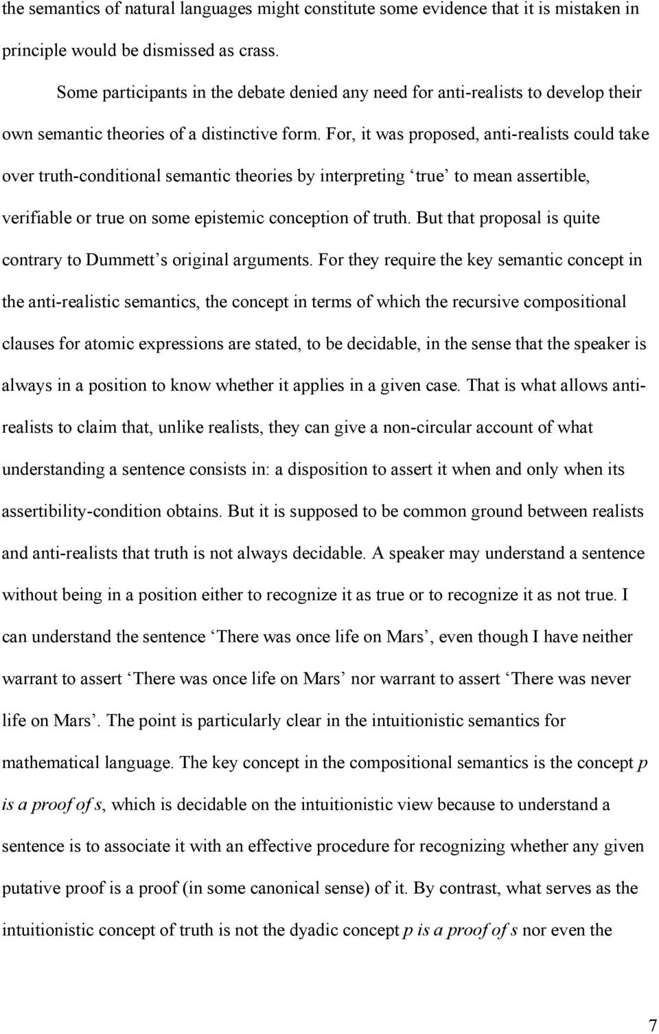 For, it was proposed, anti-realists could take over truth-conditional semantic theories by interpreting true to mean assertible, verifiable or true on some epistemic conception of truth.