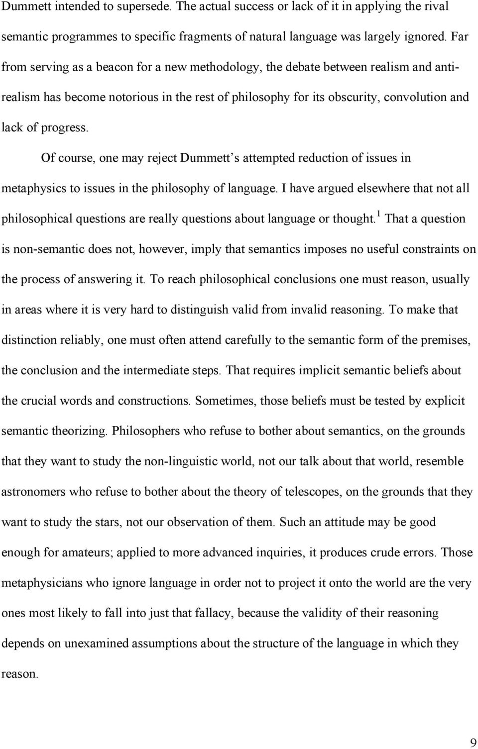 Of course, one may reject Dummett s attempted reduction of issues in metaphysics to issues in the philosophy of language.