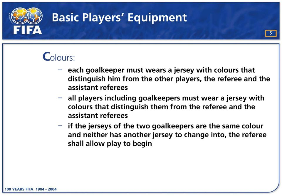 with colours that distinguish them from the referee and the assistant referees if the jerseys of the two