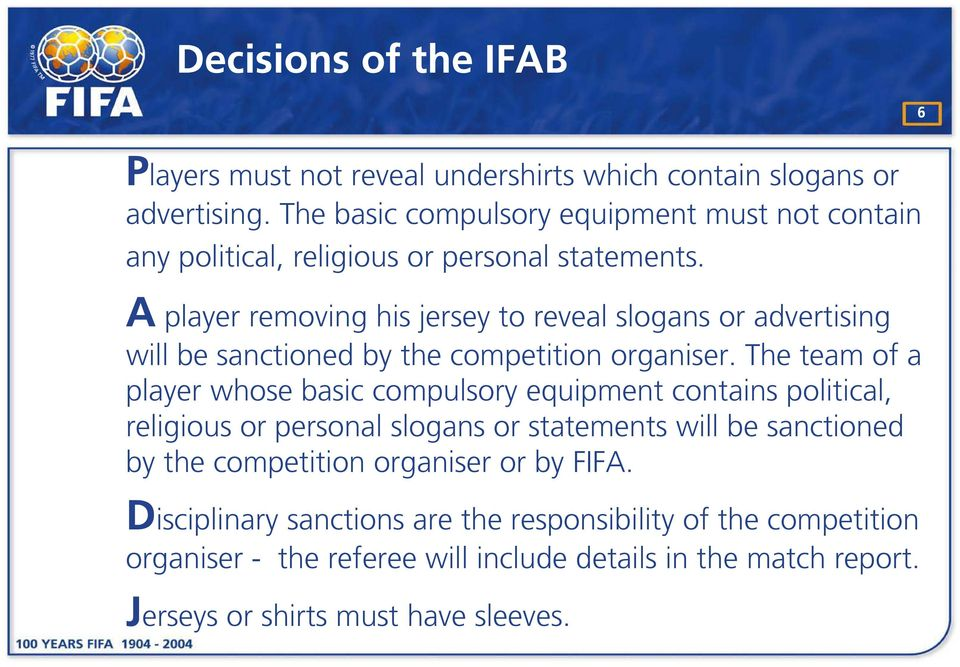 A player removing his jersey to reveal slogans or advertising will be sanctioned by the competition organiser.