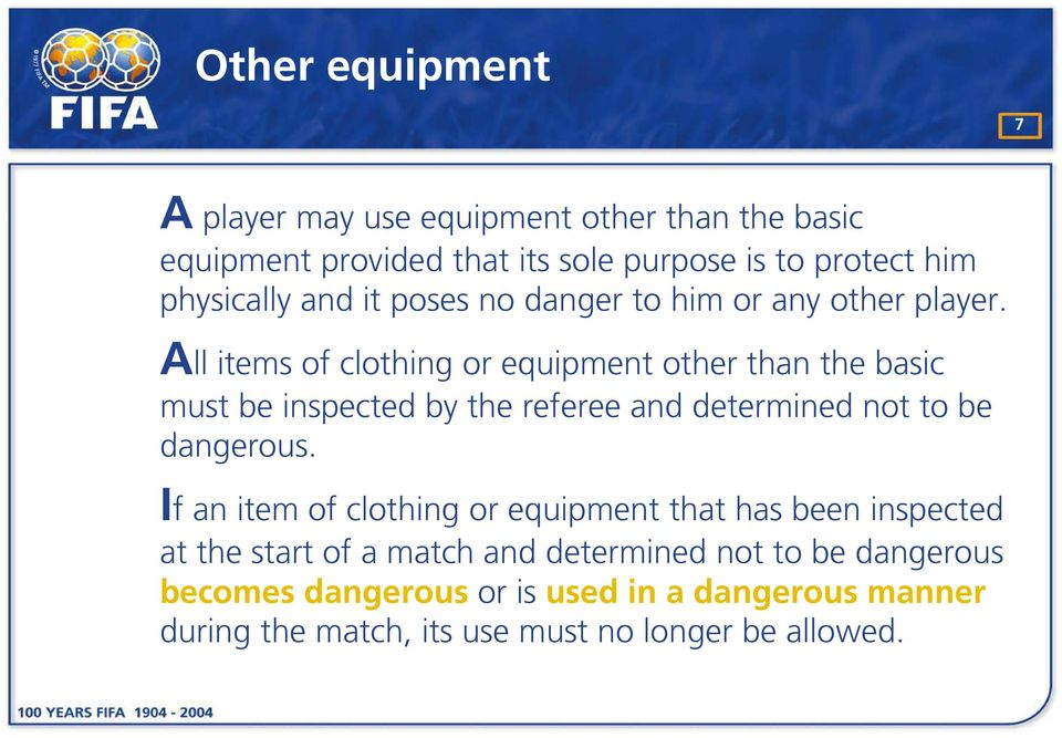 All items of clothing or equipment other than the basic must be inspected by the referee and determined not to be dangerous.