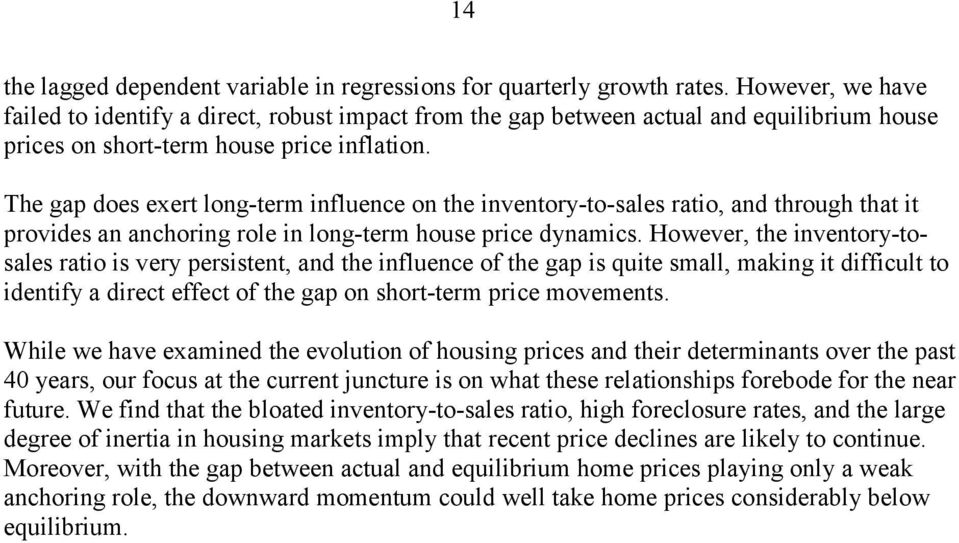 The gap does exert long-term influence on the inventory-to-sales ratio, and through that it provides an anchoring role in long-term house price dynamics.