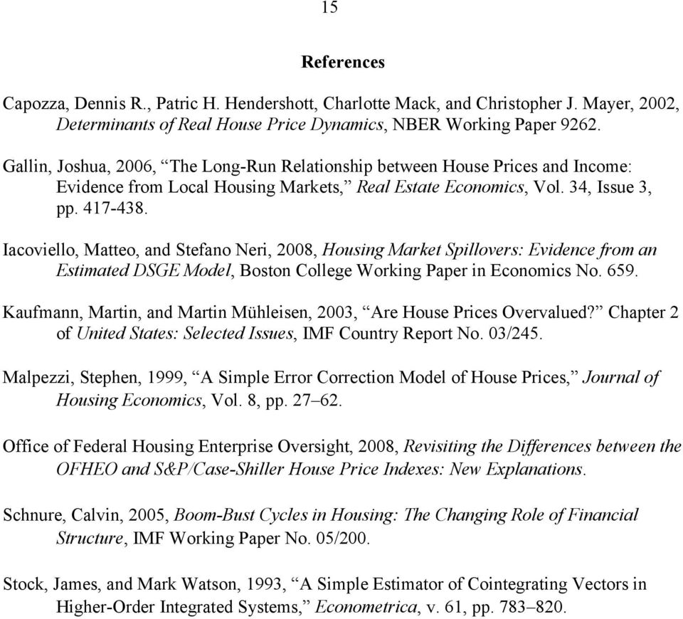 Iacoviello, Matteo, and Stefano Neri, 28, Housing Market Spillovers: Evidence from an Estimated DSGE Model, Boston College Working Paper in Economics No. 659.