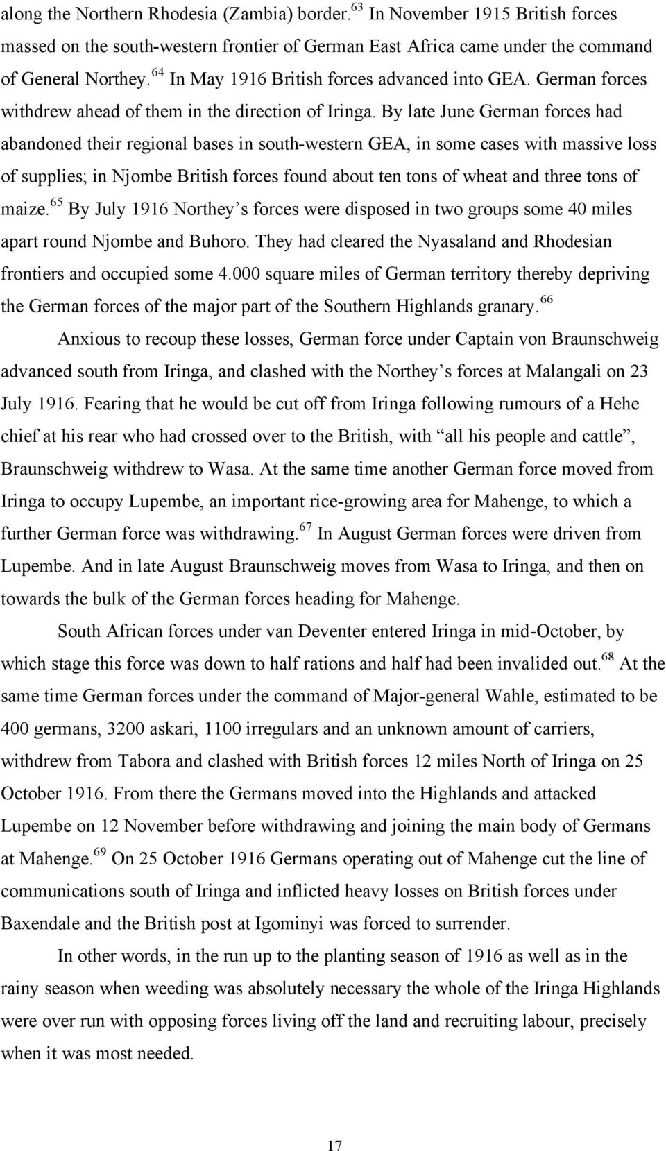 By late June German forces had abandoned their regional bases in south-western GEA, in some cases with massive loss of supplies; in Njombe British forces found about ten tons of wheat and three tons