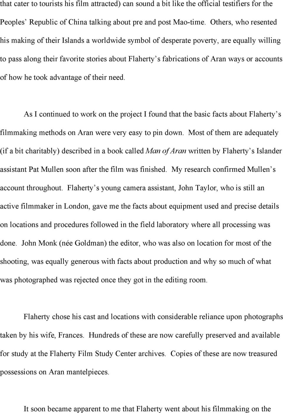 accounts of how he took advantage of their need. As I continued to work on the project I found that the basic facts about Flaherty s filmmaking methods on Aran were very easy to pin down.