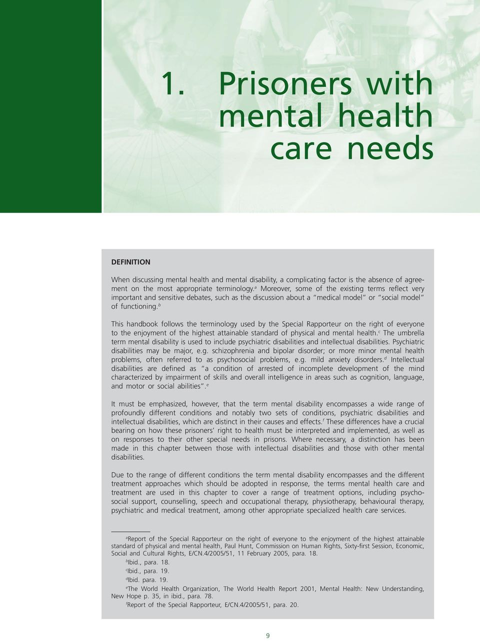b This handbook follows the terminology used by the Special Rapporteur on the right of everyone to the enjoyment of the highest attainable standard of physical and mental health.