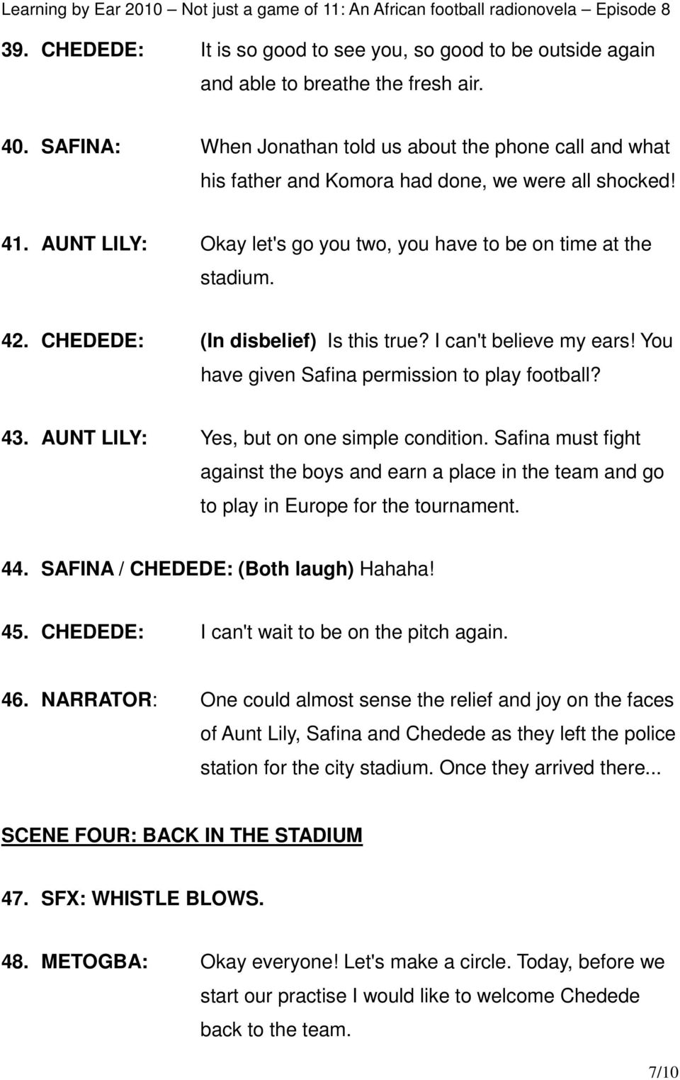 CHEDEDE: (In disbelief) Is this true? I can't believe my ears! You have given Safina permission to play football? 43. AUNT LILY: Yes, but on one simple condition.