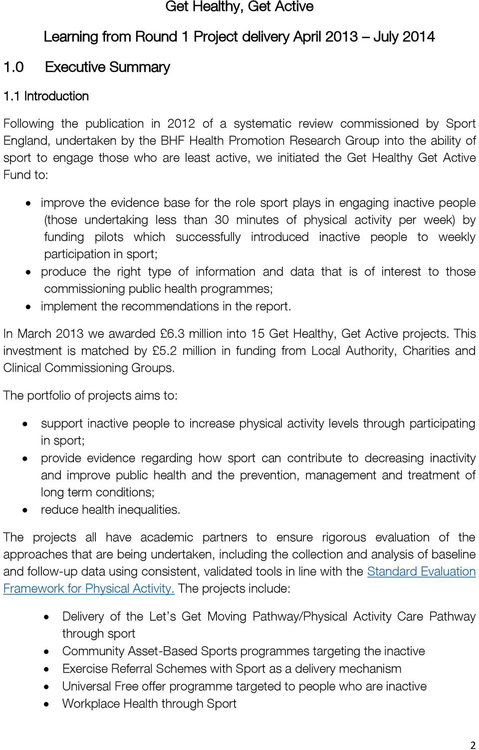 who are least active, we initiated the Get Healthy Get Active Fund to: improve the evidence base for the role sport plays in engaging inactive people (those undertaking less than 30 minutes of