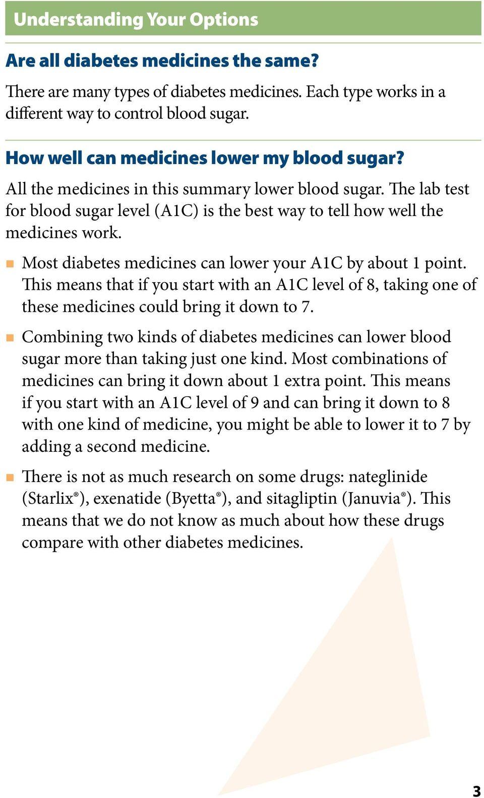 Most diabetes medicines can lower your A1C by about 1 point. This means that if you start with an A1C level of 8, taking one of these medicines could bring it down to 7.