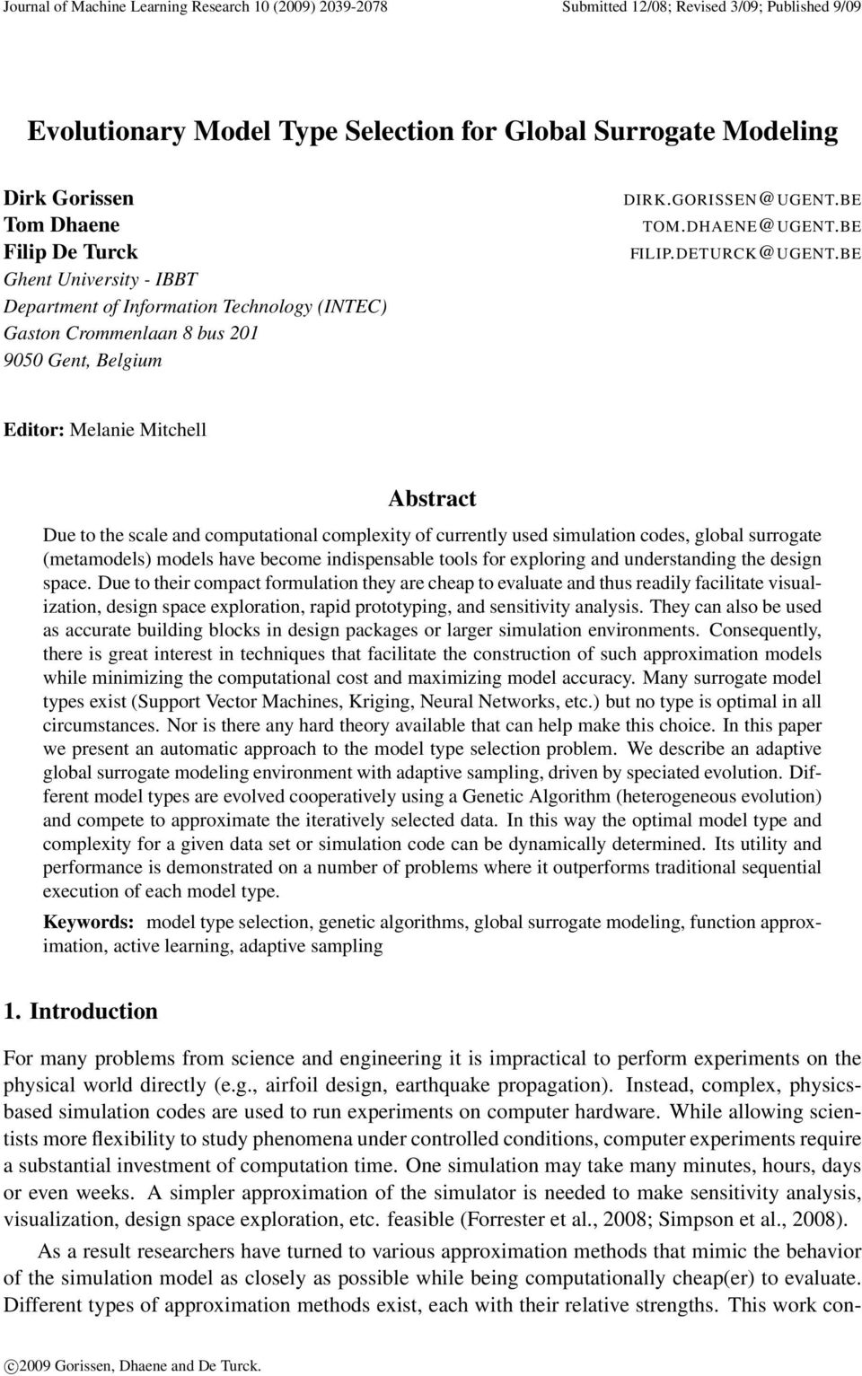 BE Editor: Melanie Mitchell Abstract Due to the scale and computational complexity of currently used simulation codes, global surrogate (metamodels) models have become indispensable tools for