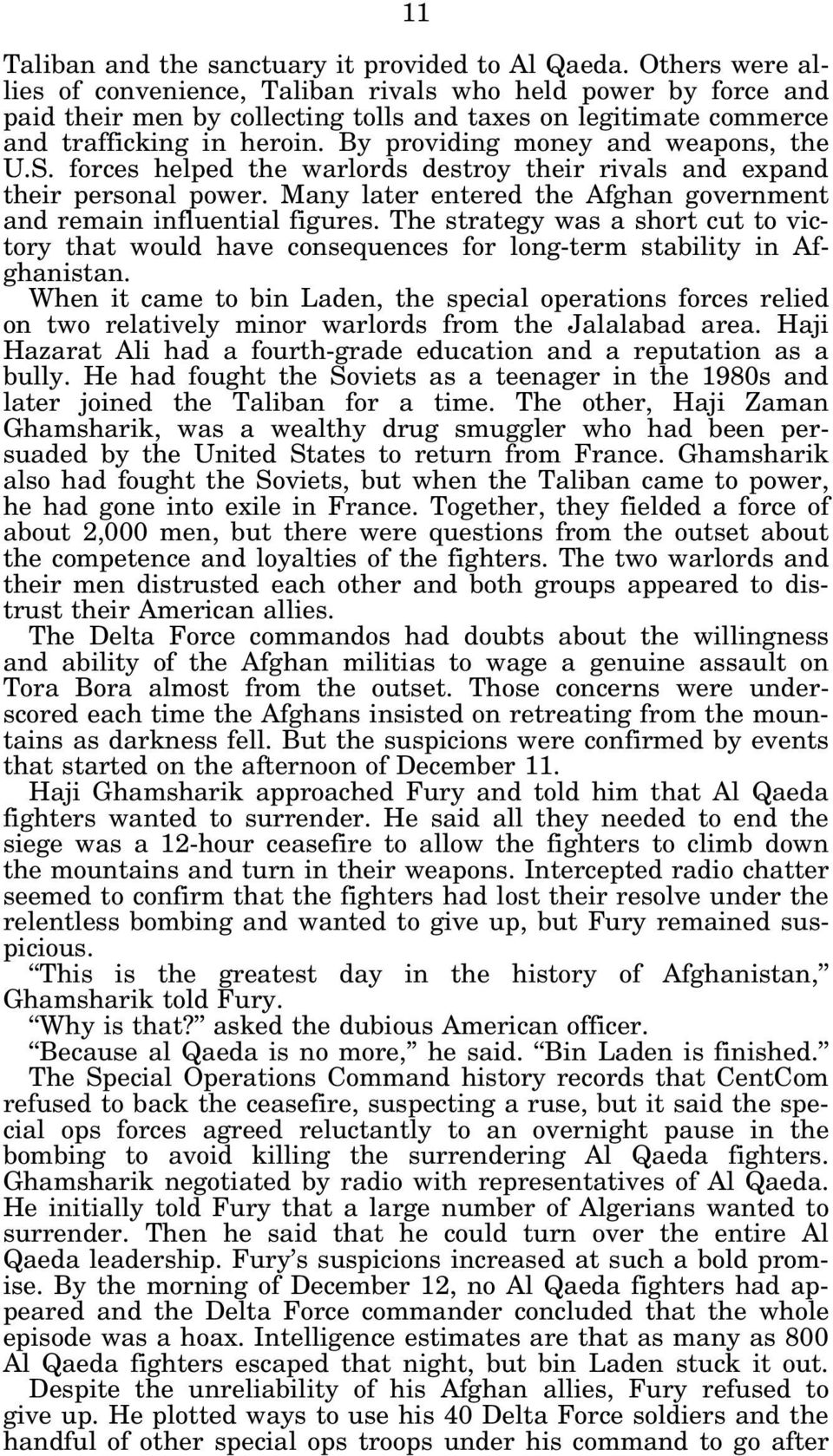 By providing money and weapons, the U.S. forces helped the warlords destroy their rivals and expand their personal power. Many later entered the Afghan government and remain influential figures.