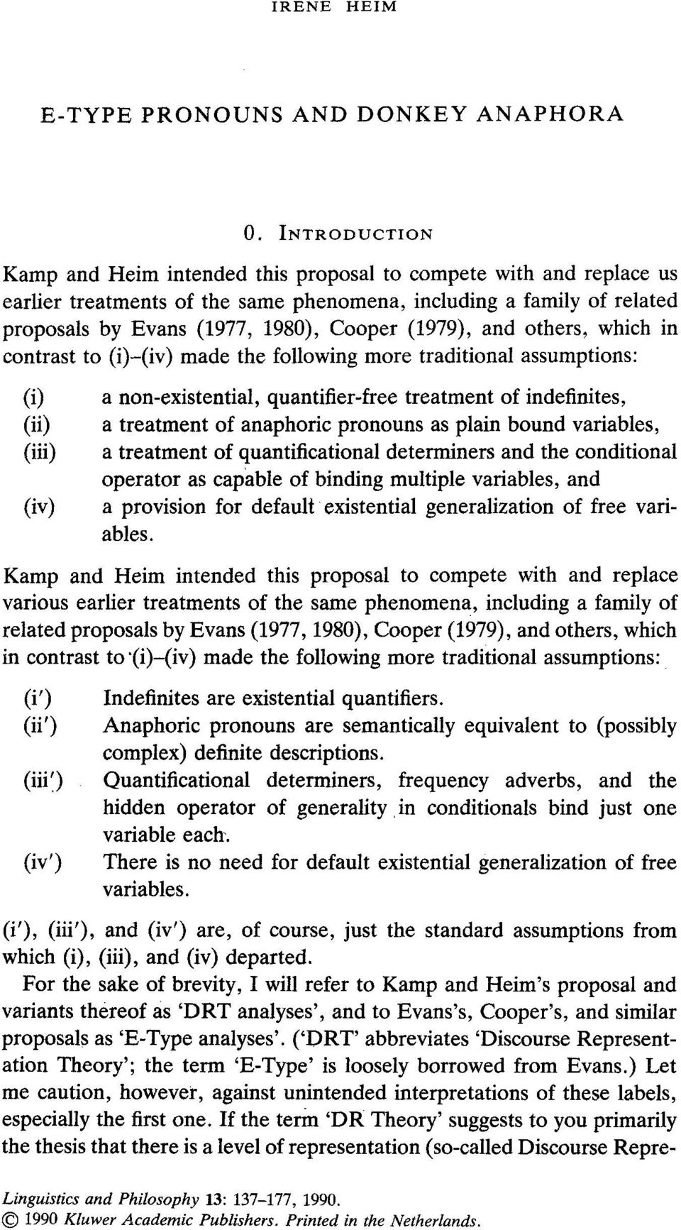 (1979), and others, which in contrast to (i)-(iv) made the following more traditional assumptions: (i) (ii) (iii) (iv) a non-existential, quantifier-free treatment of indefinites, a treatment of