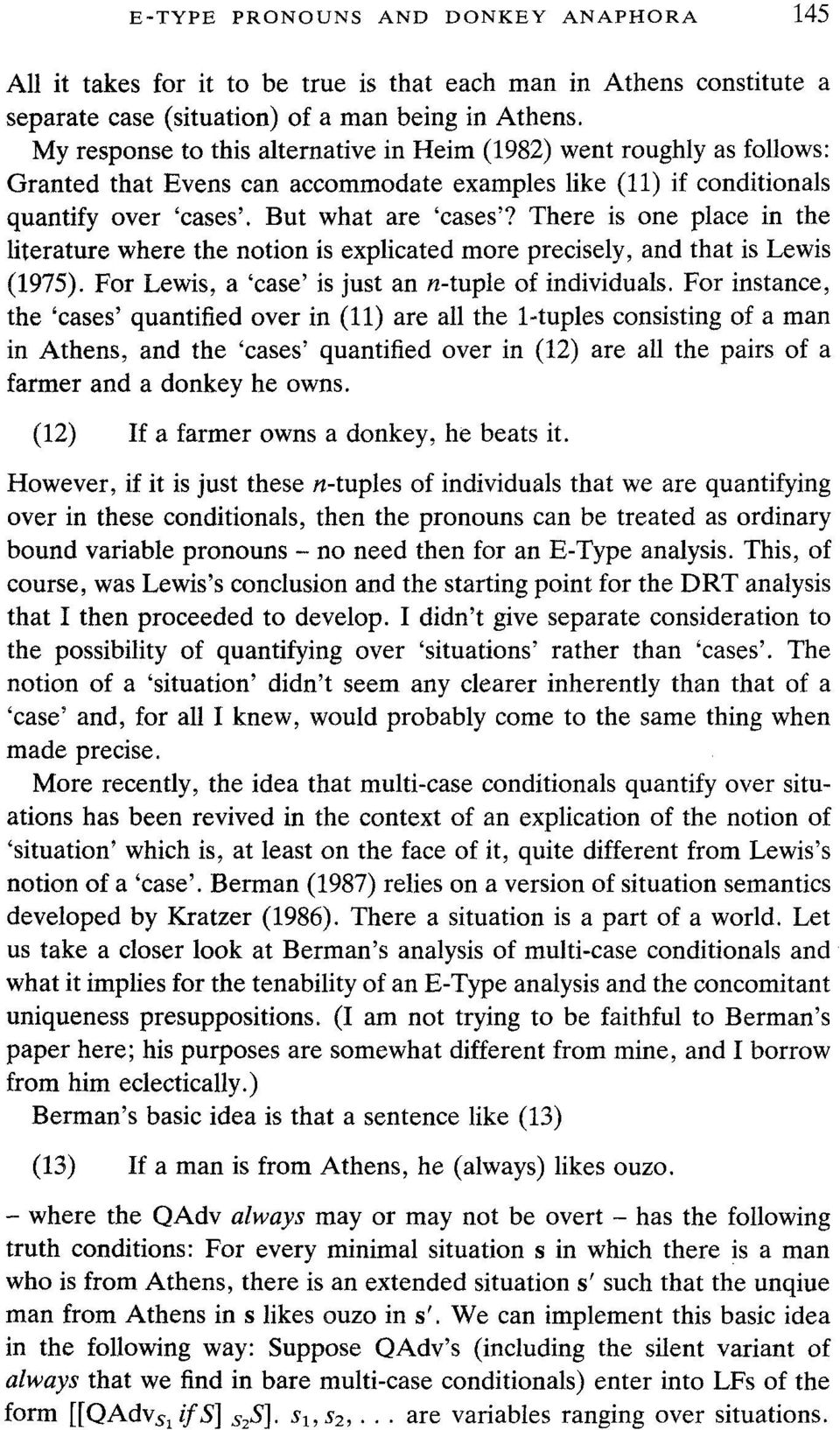 There is one place in the literature where the notion is explicated more precisely, and that is Lewis (1975). For Lewis, a 'case' is just an n-tuple of individuals.