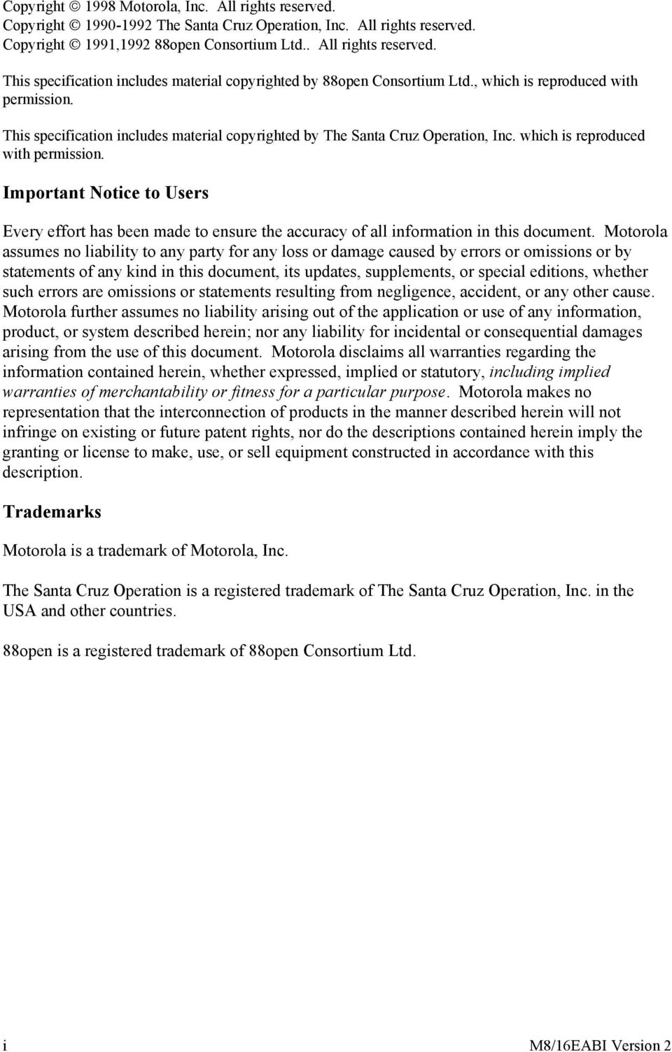 Motorola assumes no liability to any party for any loss or damage caused by errors or omissions or by statements of any kind in this document, its updates, supplements, or special editions, whether