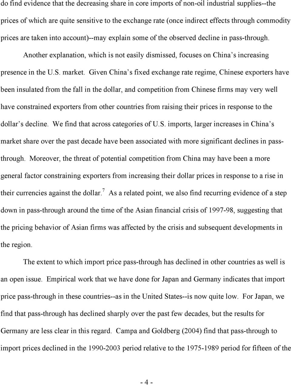 Given China s fixed exchange rate regime, Chinese exporters have been insulated from the fall in the dollar, and competition from Chinese firms may very well have constrained exporters from other
