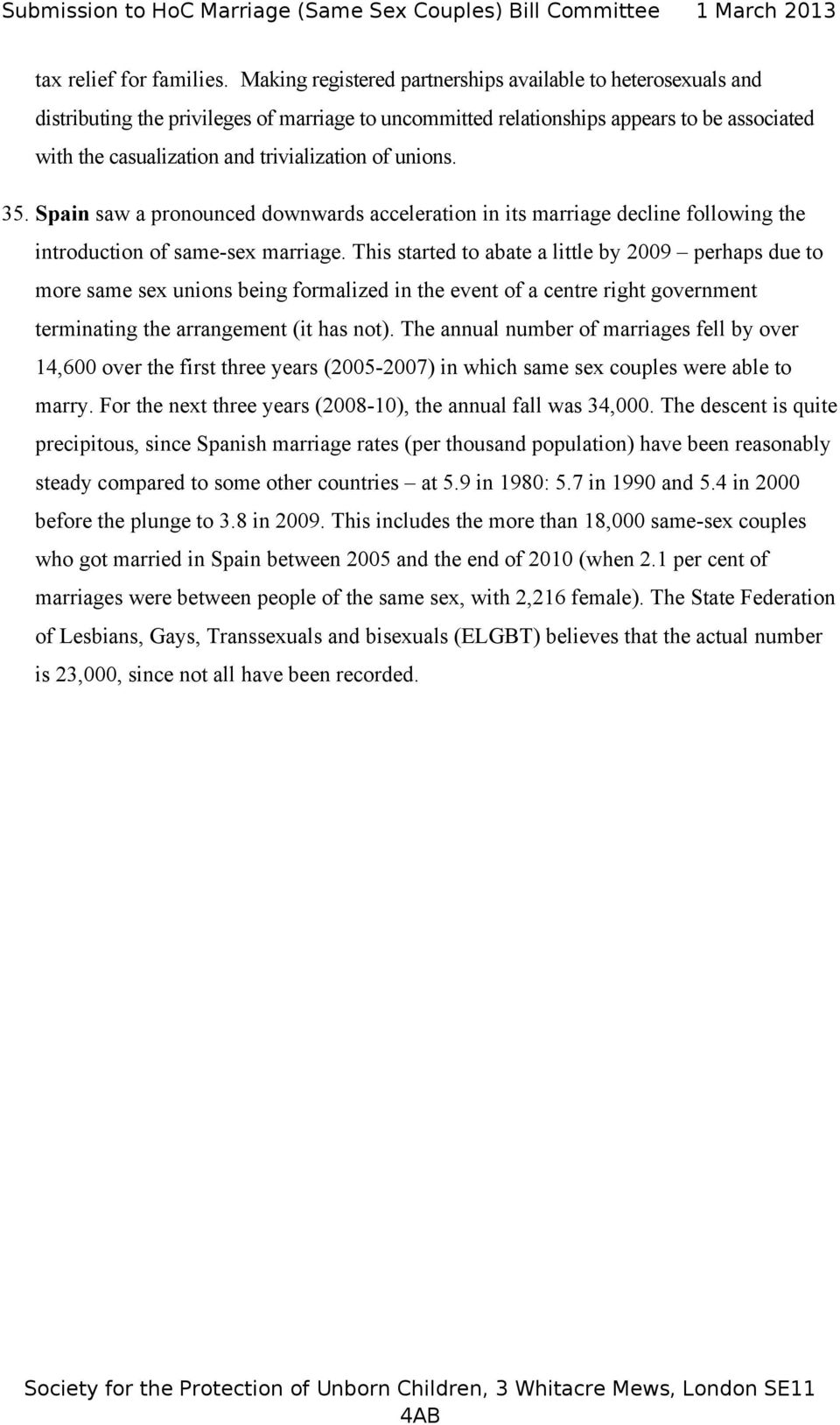 of unions. 35. Spain saw a pronounced downwards acceleration in its marriage decline following the introduction of same-sex marriage.