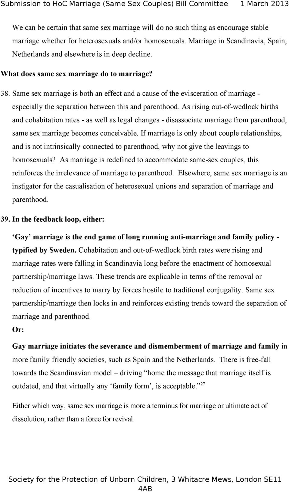 Same sex marriage is both an effect and a cause of the evisceration of marriage - especially the separation between this and parenthood.
