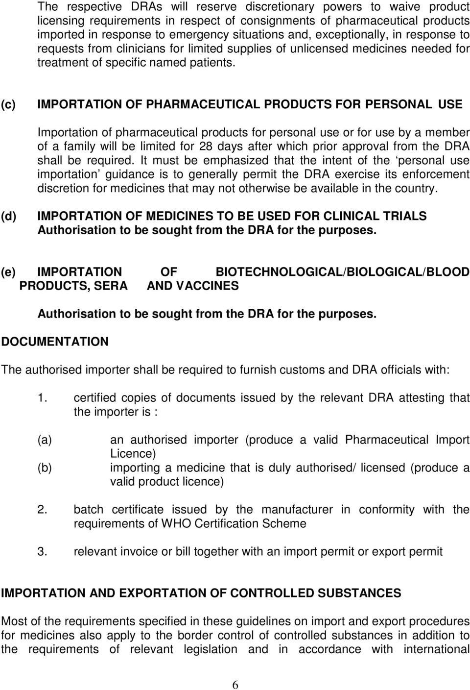 (c) IMPORTATION OF PHARMACEUTICAL PRODUCTS FOR PERSONAL USE Importation of pharmaceutical products for personal use or for use by a member of a family will be limited for 28 days after which prior