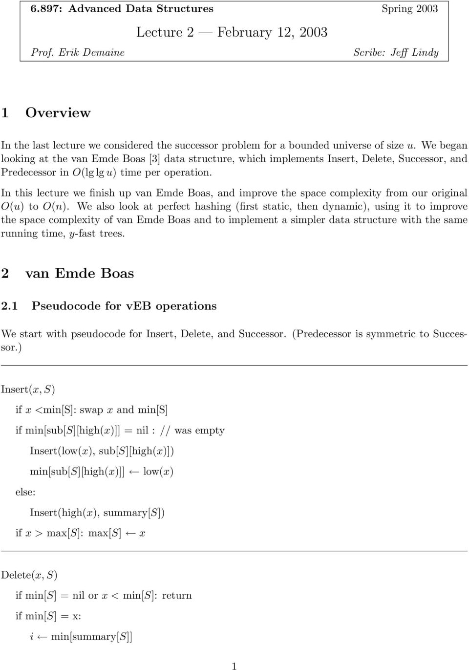 We began looking at the van Emde Boas [3] data structure, which implements Insert, Delete, Successor, and Predecessor in O(lg ) time per operation.