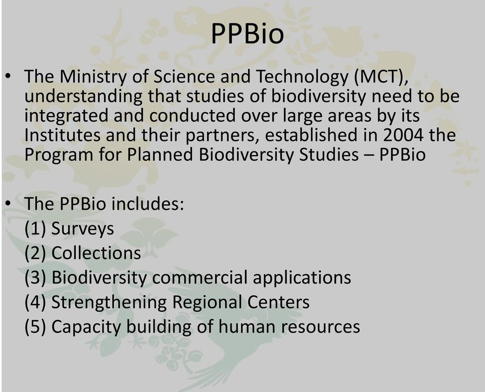 Program for Planned Biodiversity Studies PPBio The PPBio includes: (1) Surveys (2) Collections (3)