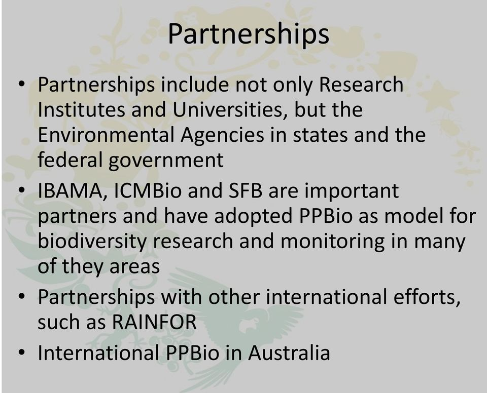 partners and have adopted PPBio as model for biodiversity research and monitoring in many of