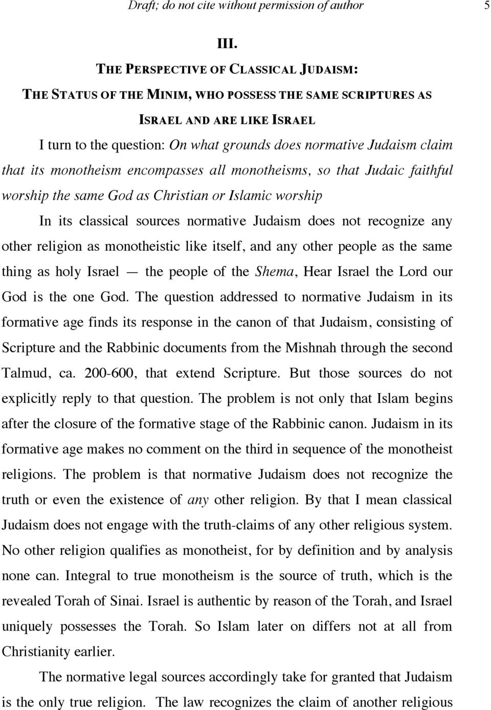 its monotheism encompasses all monotheisms, so that Judaic faithful worship the same God as Christian or Islamic worship In its classical sources normative Judaism does not recognize any other