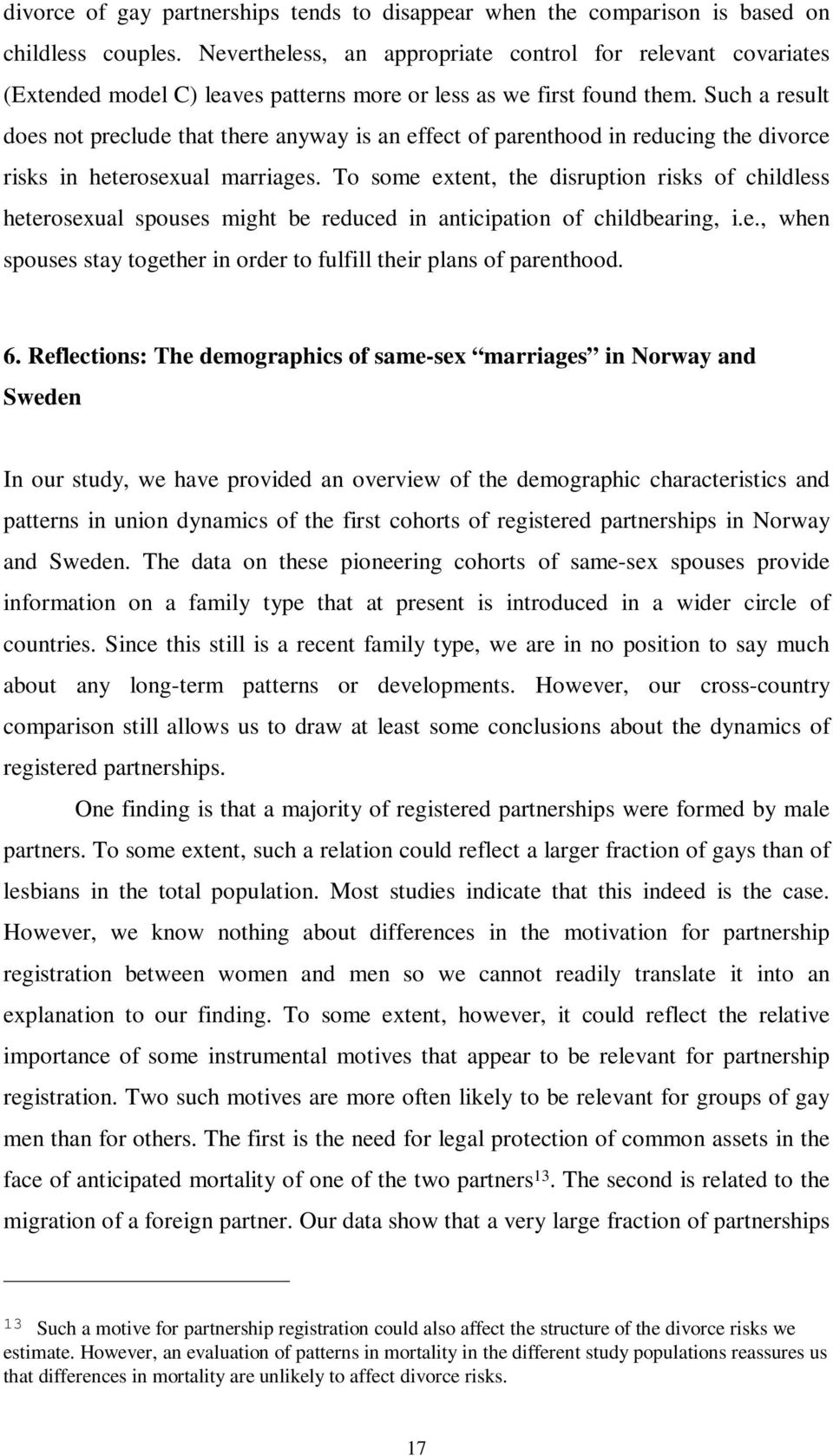 Such a result does not preclude that there anyway is an effect of parenthood in reducing the divorce risks in heterosexual marriages.