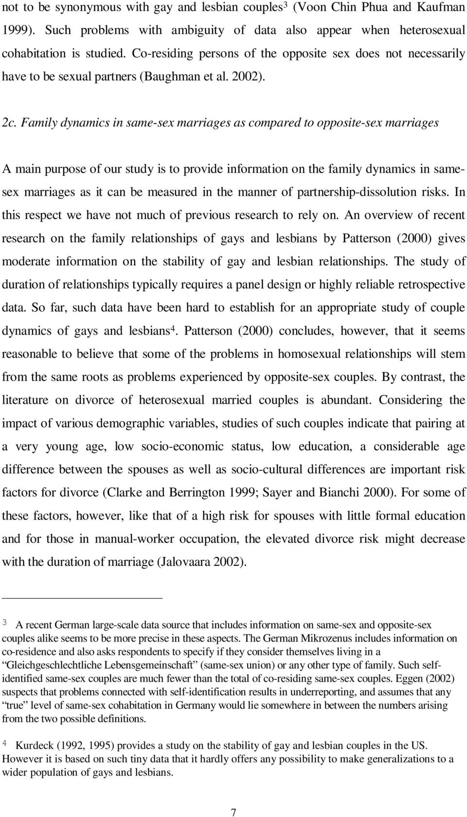 Family dynamics in same-sex marriages as compared to opposite-sex marriages A main purpose of our study is to provide information on the family dynamics in samesex marriages as it can be measured in