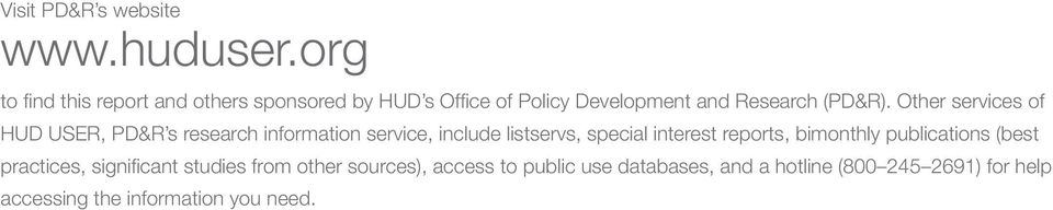Other services of HUD USER, PD&R s research information service, include listservs, special interest