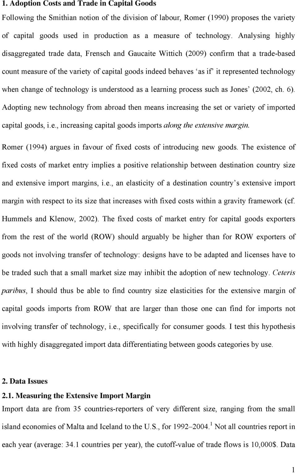 when change of technology is understood as a learning process such as Jones (2002, ch. 6). Adopting new technology from abroad then means increasing the set or variety of imported capital goods, i.e., increasing capital goods imports along the extensive margin.