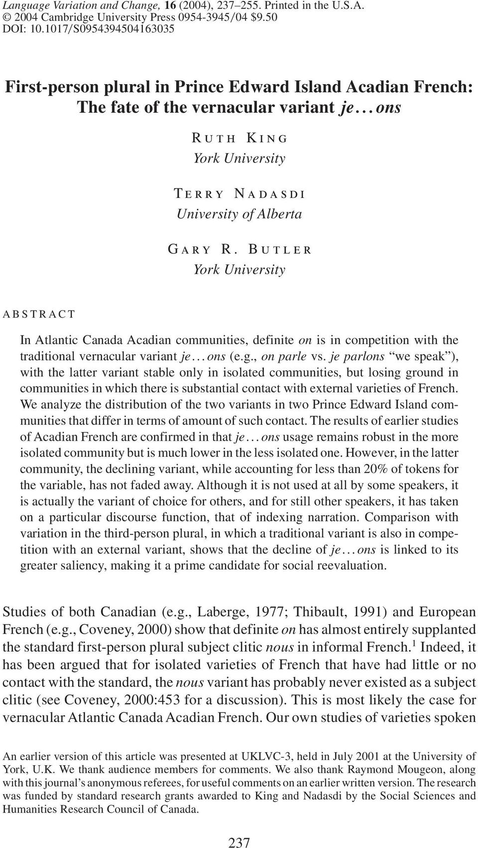 Butler York University ABSTRACT In Atlantic Canada Acadian communities, definite on is in competition with the traditional vernacular variant je...ons (e.g., on parle vs.