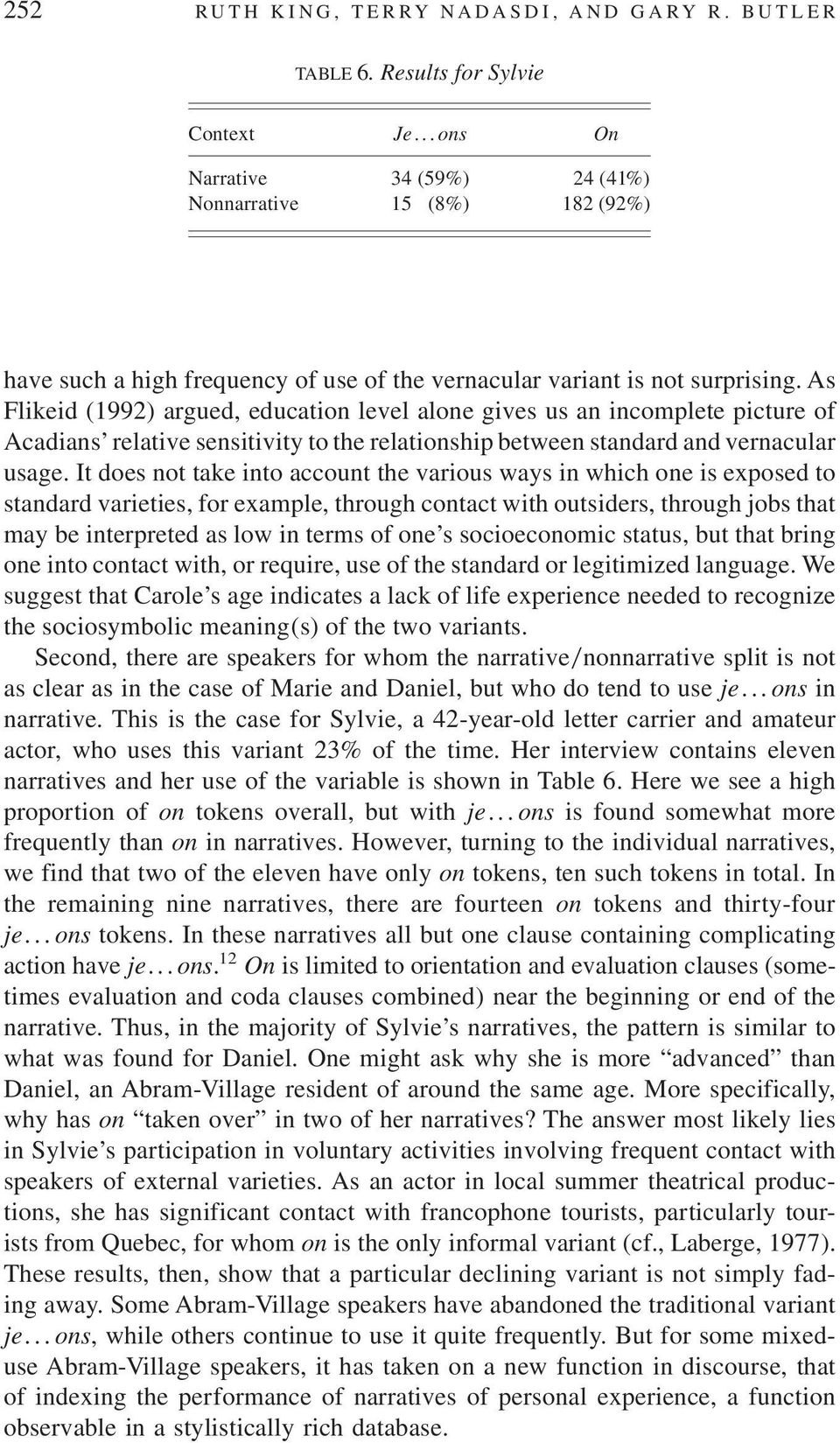 As Flikeid (1992) argued, education level alone gives us an incomplete picture of Acadians relative sensitivity to the relationship between standard and vernacular usage.