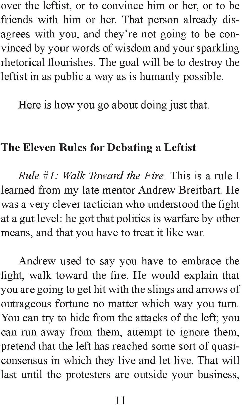 The goal will be to destroy the leftist in as public a way as is humanly possible. Here is how you go about doing just that. The Eleven Rules for Debating a Leftist Rule #1: Walk Toward the Fire.