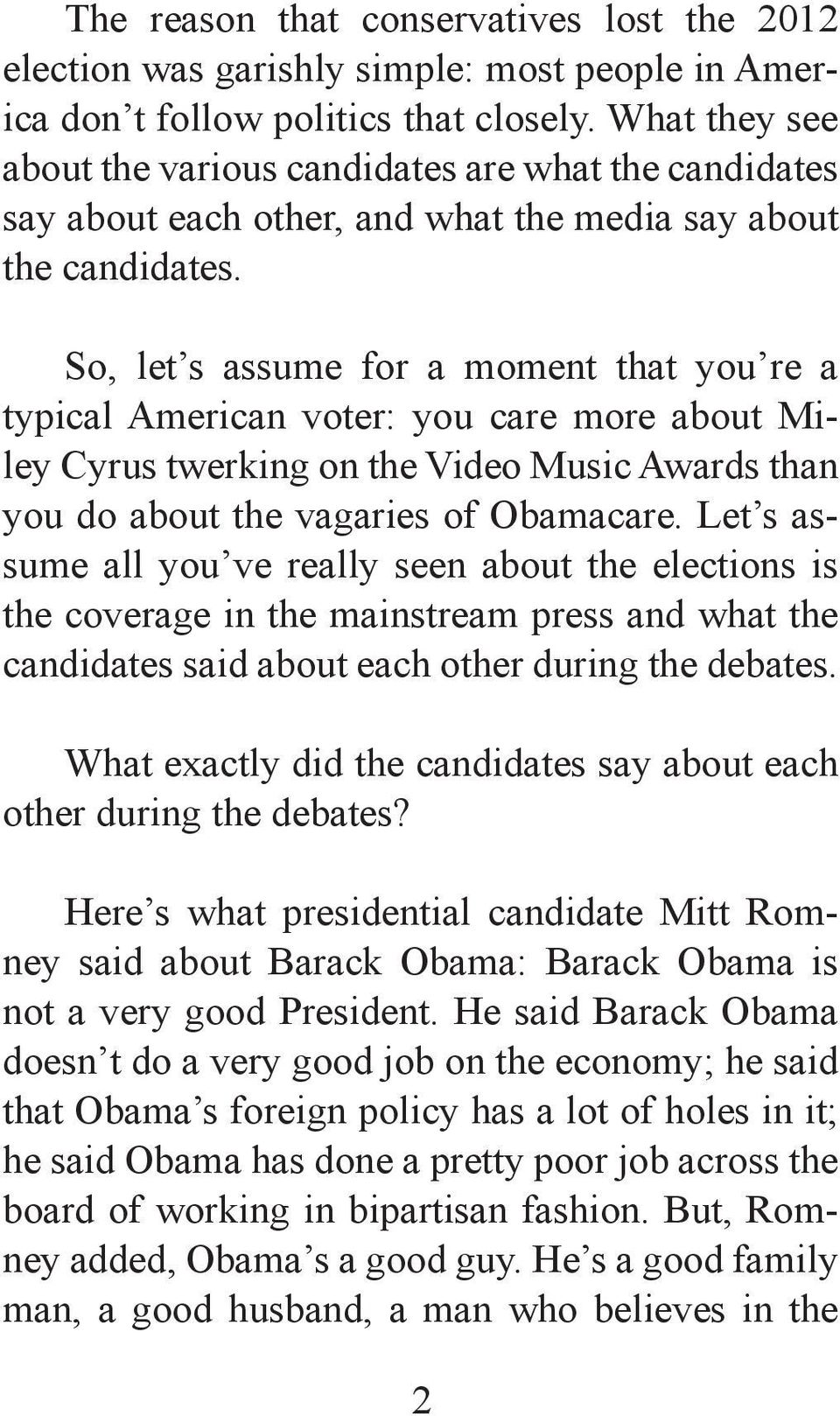 So, let s assume for a moment that you re a typical American voter: you care more about Miley Cyrus twerking on the Video Music Awards than you do about the vagaries of Obamacare.
