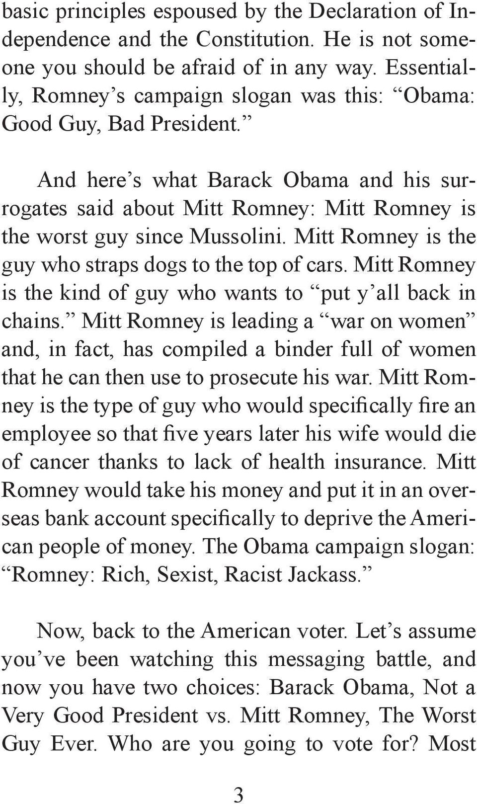 Mitt Romney is the guy who straps dogs to the top of cars. Mitt Romney is the kind of guy who wants to put y all back in chains.