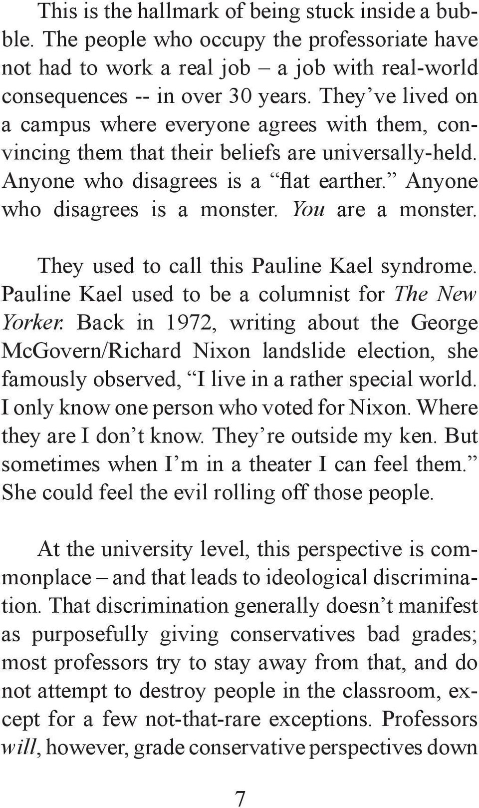 You are a monster. They used to call this Pauline Kael syndrome. Pauline Kael used to be a columnist for The New Yorker.