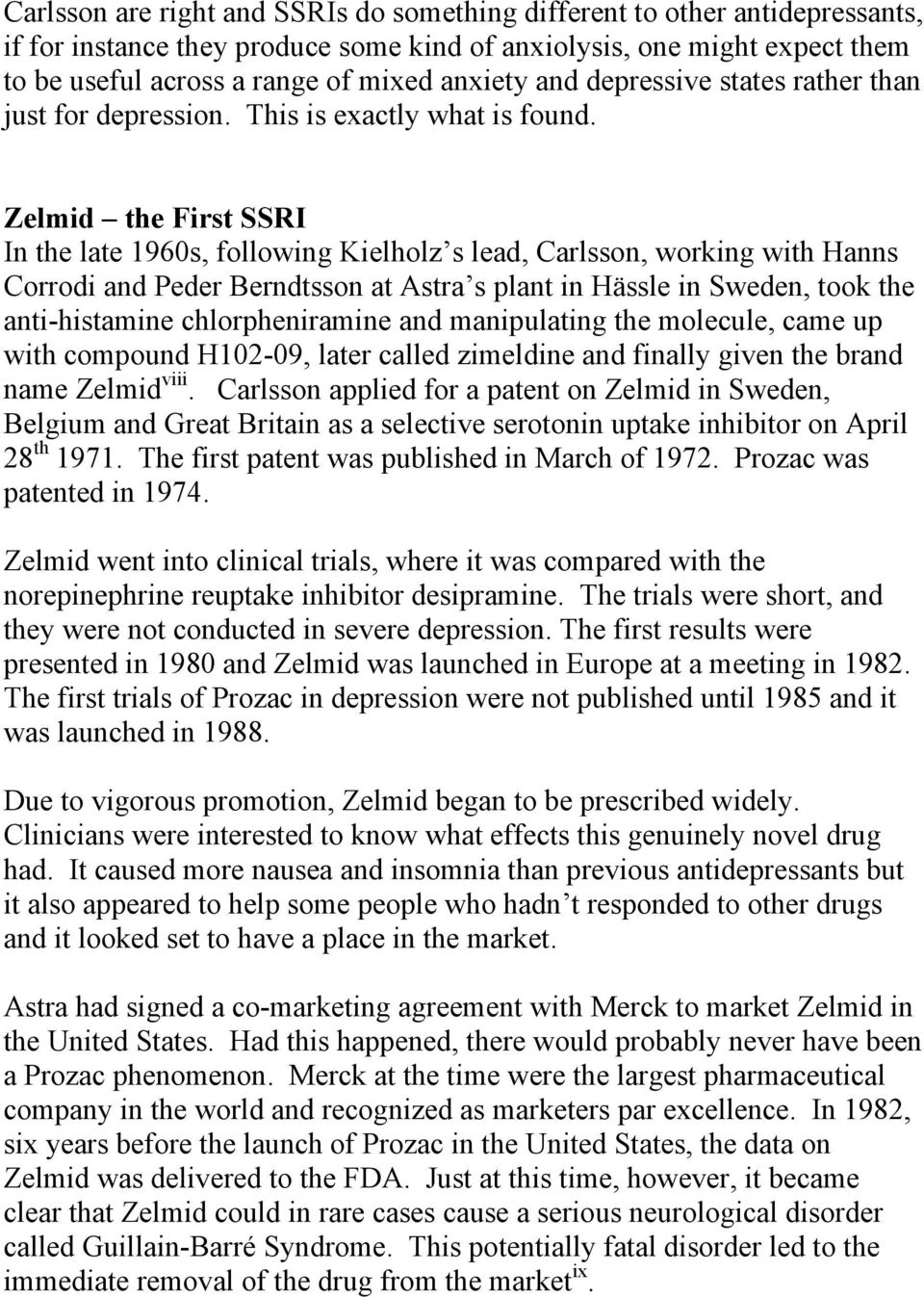Zelmid the First SSRI In the late 1960s, following Kielholz s lead, Carlsson, working with Hanns Corrodi and Peder Berndtsson at Astra s plant in Hässle in Sweden, took the anti-histamine