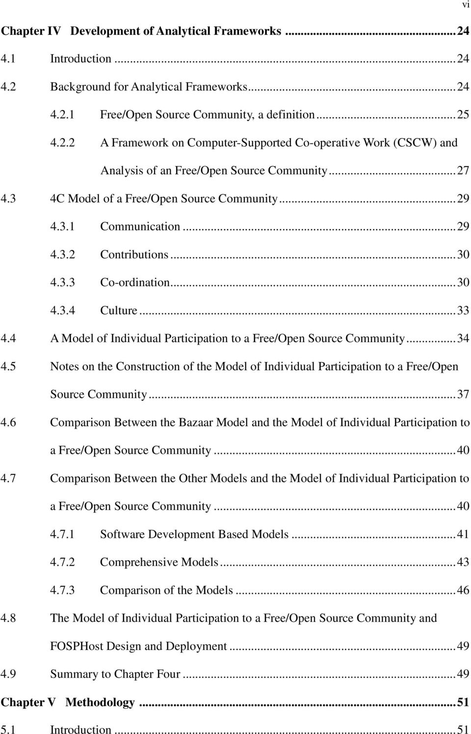 4 A Model of Individual Participation to a Free/Open Source Community...34 4.5 Notes on the Construction of the Model of Individual Participation to a Free/Open Source Community...37 4.
