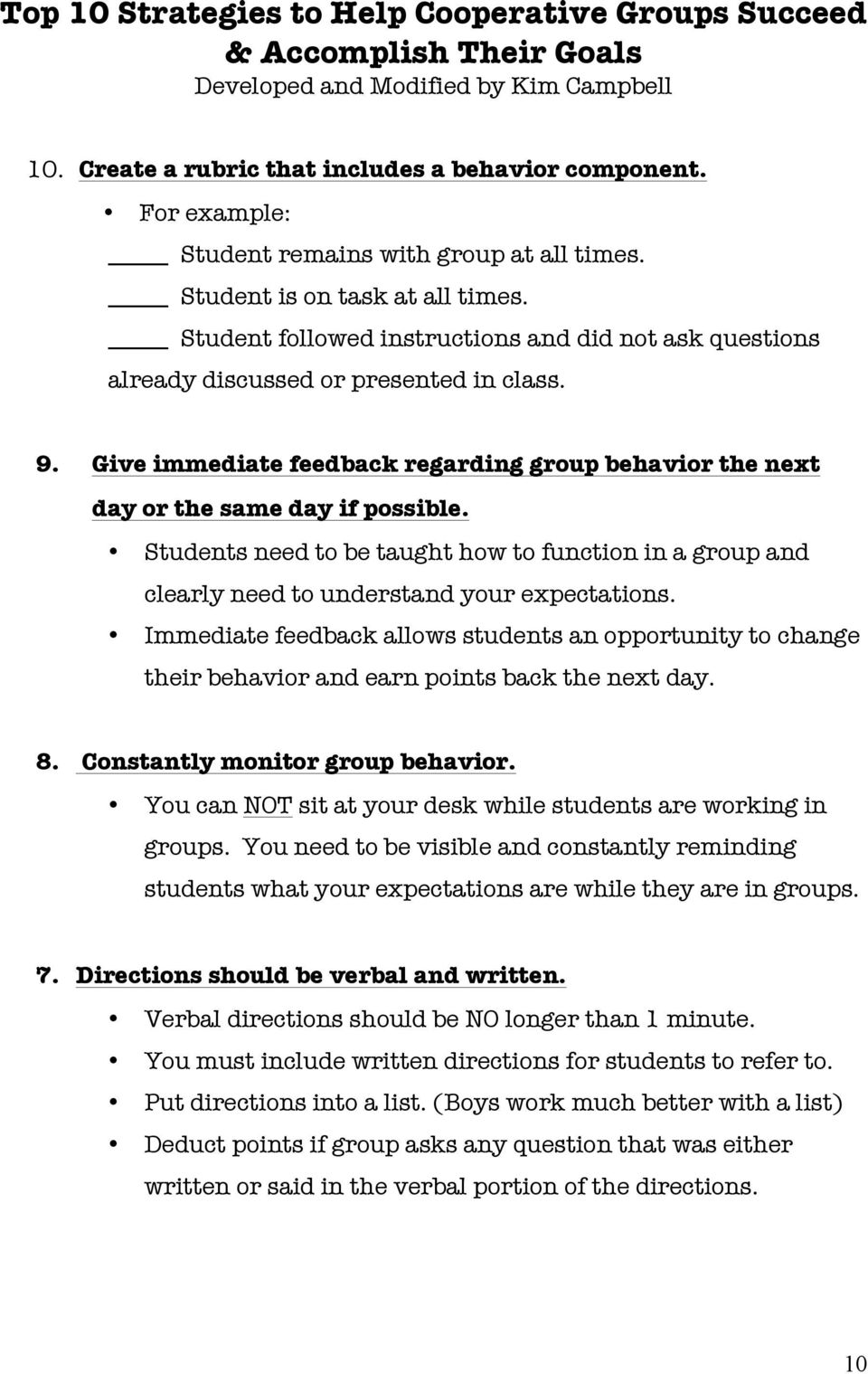 Give immediate feedback regarding group behavior the next day or the same day if possible. Students need to be taught how to function in a group and clearly need to understand your expectations.