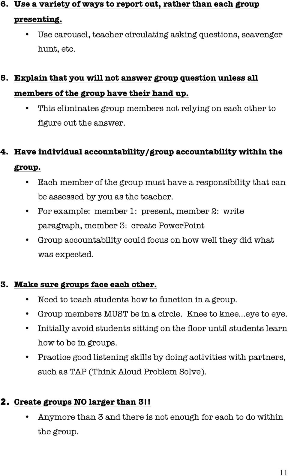 Have individual accountability/group accountability within the group. Each member of the group must have a responsibility that can be assessed by you as the teacher.