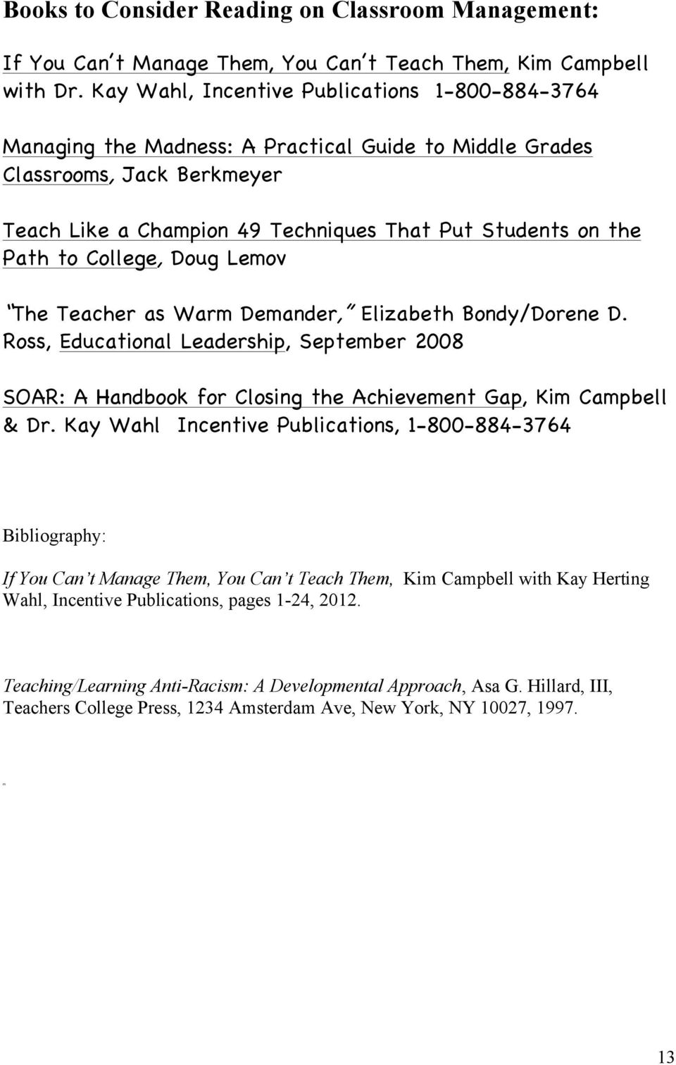 to College, Doug Lemov The Teacher as Warm Demander, Elizabeth Bondy/Dorene D. Ross, Educational Leadership, September 2008 SOAR: A Handbook for Closing the Achievement Gap, Kim Campbell & Dr.
